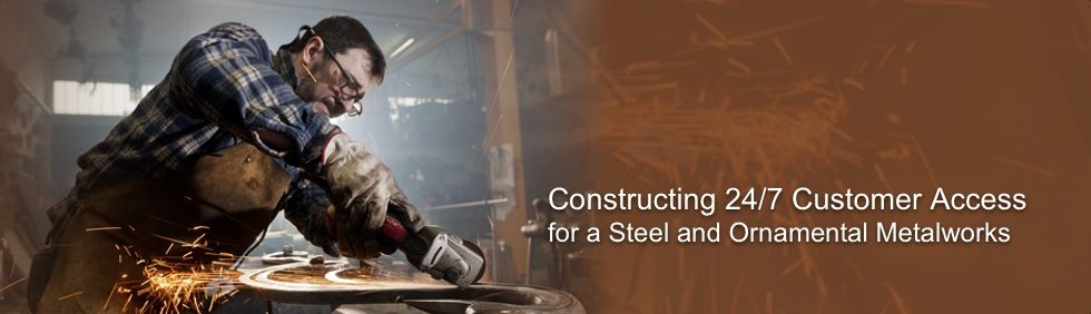 Constructing 24/7 Customer Access for a Steel and Ornamental Metalworks